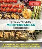 America's Test Kitchen The Complete Mediterranean Cookbook: 500 Vibrant, Kitchen-Tested Recipes for Living and Eating Well Every Day